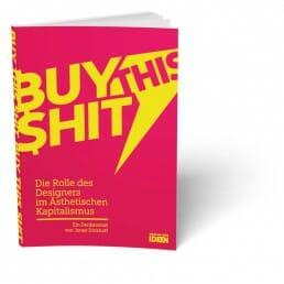 buy this shit – Die Rolle des Designers im Ästhetischen Kapitalismus